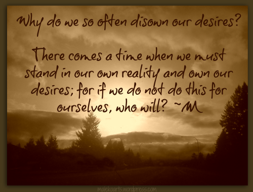"""Our Desires""  ~M ©2013"