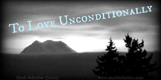 To Love Unconditionally